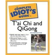 Complete Idiot's Guide to T'ai Chi and QiGong, 2E