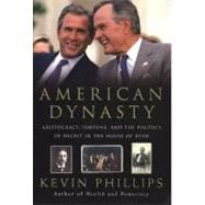 American Dynasty Aristocracy, Fortune, and the Politics of Deceit in the House of Bush