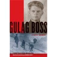 Gulag Boss A Soviet Memoir