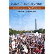 Gandhi and Beyond: Nonviolence for an Age of Terrorism