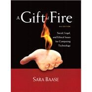 A Gift of Fire Social, Legal, and Ethical Issues for Computing Technology