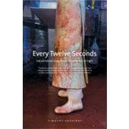 Every Twelve Seconds : Industrialized Slaughter and the Politics of Sight