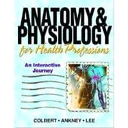 Anatomy & Physiology for Health Professions An Interactive Journey