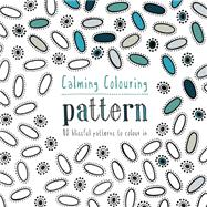 Calming Colouring: Pattern 80 Blissful Patterns to Colour In