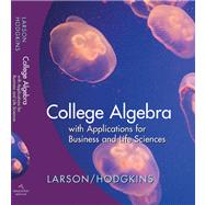 Larson College Algebra with Applications for Business and Life Sciencesfirst Edition
