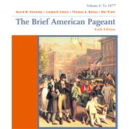 The Brief American Pageant Volume 1: To 1877