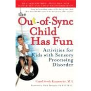 The Out-of-Sync Child Has Fun, Revised Edition Activities for Kids with Sensory Processing Disorder