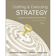 Crafting &amp; Executing Strategy: The Quest for Competitive Advantage:  Concepts and Cases