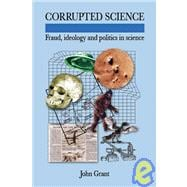 Corrupted Science Fraud, Ideology and Politics in Science