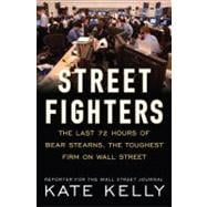 Street Fighters : The Last 72 Hours of Bear Stearns, the Toughest Firm on Wall Street