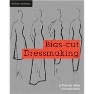 Bias-Cut Dressmaking A Step-by-Step Introduction
