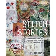 Stitch Stories Personal Places, Spaces and Traces in Textile Art