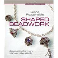 Diane Fitzgerald's Shaped Beadwork Dimensional Jewelry with Peyote Stitch