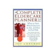 Complete Eldercare Planner : Where to Start, Which Questions to Ask, and How to Find Help
