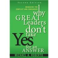 Why Great Leaders Don't Take Yes for an Answer Managing for Conflict and Consensus (Paperback)