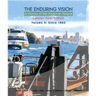 The Enduring Vision A History of the American People, Volume 2: From 1865, Concise