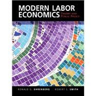 Modern Labor Economics: Theory and Public Policy, Global Edition