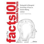 Outlines & Highlights for Managerial Accounting: A Focus on Decision Making