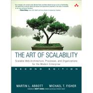 The Art of Scalability Scalable Web Architecture, Processes, and Organizations for the Modern Enterprise