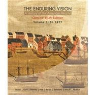 The Enduring Vision A History of the American People, Volume 1: To 1877, Concise