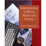 Administration of Wills, Trusts and Estates, 3E