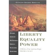 Liberty, Equality, Power Vol. I : A History of the American People to 1877