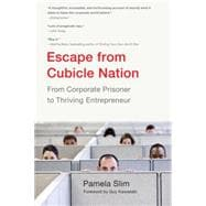 Escape from Cubicle Nation : From Corporate Prisoner to Thriving Entrepreneur