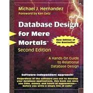 Database Design for Mere Mortals� : A Hands-On Guide to Relational Database Design