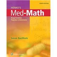 Henke's Med-Math Dosage Calculation, Preparation, and Administration