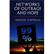 Networks of Outrage and Hope : Social Movements in the Internet Age
