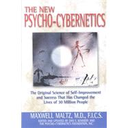 New Psycho-Cybernetics : The Original Science of Self-Improvement and Success That Has Changed the Lives of 30 Million People