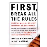 First, Break All The Rules What The Worlds Greatest Managers Do Differently