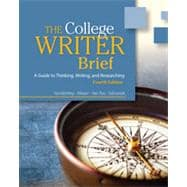 The College Writer: A Guide to Thinking, Writing, and Researching, Brief, 4th Edition