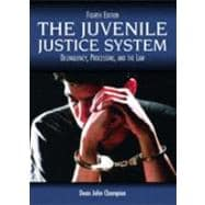 Juvenile Justice System, The: Delinquency, Processing, and the Law