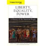 Cengage Advantage Books: Liberty, Equality, Power A History of the American People