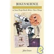 Bogus Science Or, Some People Really Believe These Things