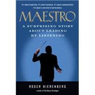 Maestro : A Surprising Story about Leading by Listening