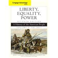 Cengage Advantage Books: Liberty, Equality, Power A History of the American People, Volume 1: To 1877