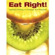 Eat Right! : Healthy Eating in College and Beyond