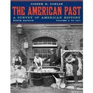 The American Past A Survey of American History, Volume I: To 1877