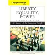 Cengage Advantage Books: Liberty, Equality, Power A History of the American People, Volume 2: Since 1863