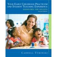Your Early Childhood Practicum and Student Teaching Experience : Guidelines for Success