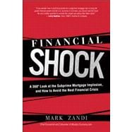 Financial Shock : A 360 Look at the Subprime Mortgage Implosion, and How to Avoid the Next Financial Crisis
