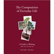 The Composition of Everyday Life A Guide to Writing, Brief Edition