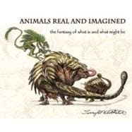 Animals Real and Imagined : The fantasy of what Is and what might Be