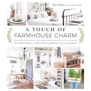 A Touch of Farmhouse Charm Easy DIY Projects to Add a Warm a