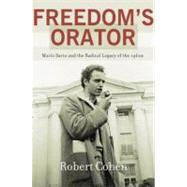 Freedom's Orator Mario Savio and the Radical Legacy of the 1960s