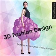 3D Fashion Design Technique, Design and Visualization
