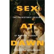 Sex at Dawn : The Prehistoric Origins of Modern Sexuality