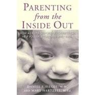 Parenting from the Inside Out : How a Deeper Self-Understanding Can Help You Raise Children Who Thrive